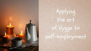 Applying the art of Hygge to Self Employment